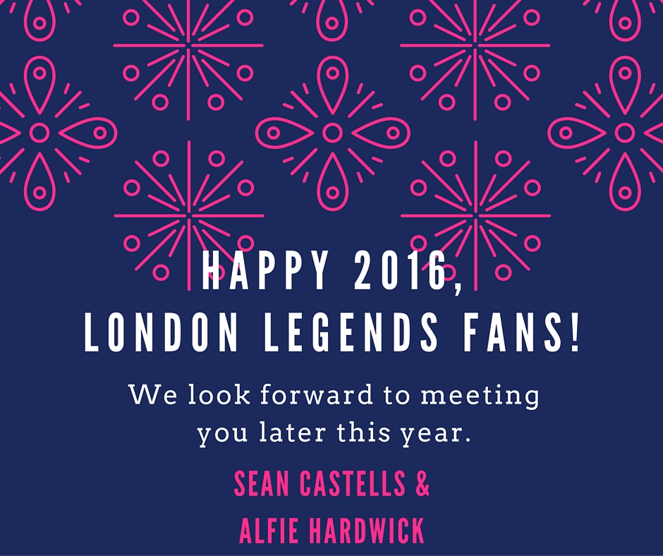 Happy 2016, London Legends fans!