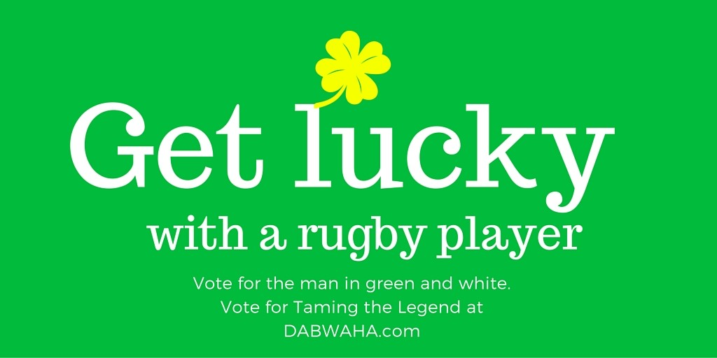 Get lucky with a rugby player! Vote for Taming the Legend in DABWAHA